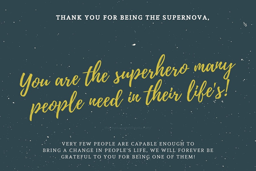 You are the superhero many people need in their life's!