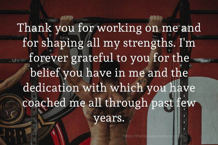 Thank you for making it a priority to train me personally.